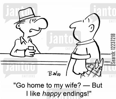 chucked out cartoon humor: 'Go home to my wife? -- But I like happy endings!'