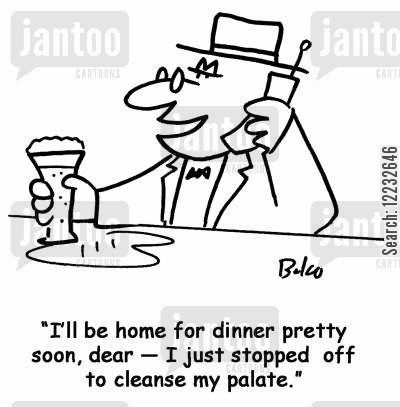 cleansed palates cartoon humor: 'I'll be home for dinner pretty soon, dear — I just stopped off to cleanse my palate.'