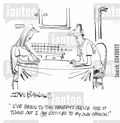 benefits offices cartoon humor: 'I've been to the benefits office and it turns out I AM entitled to my own opinion!'