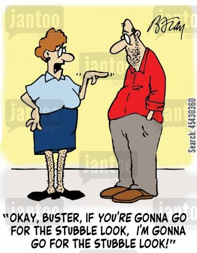 stubble cartoon humor: 'Okay, buster, if you're gonna go for the stubble look, I'm gonna go for the stubble look!'