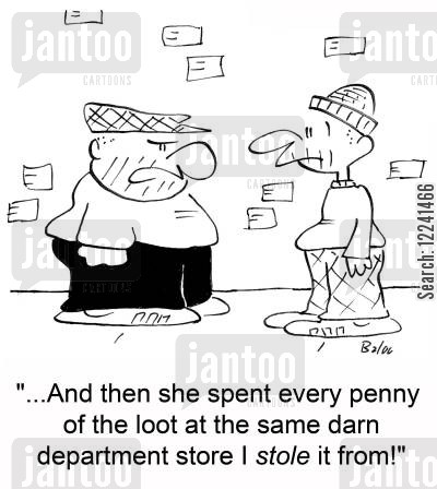 shoplifts cartoon humor: '...And then she spent every penny of the loot at the same darn department store I stole it from!'