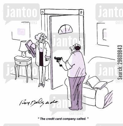 credit cards cartoon humor: 'The credit card company called.'