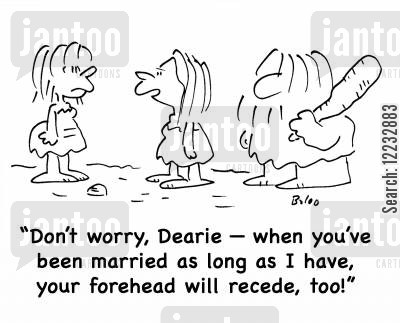 foreheads cartoon humor: 'Don't worry, Dearie -- when you've been married as long as I have, your forehead will recede, too!'