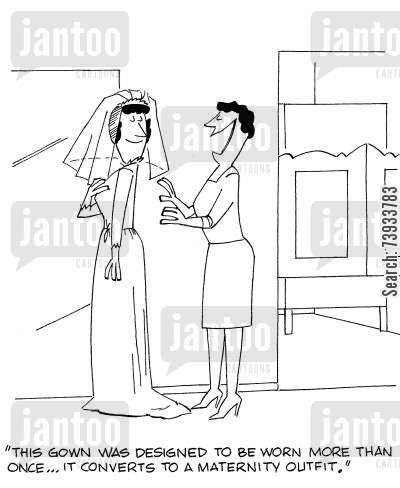 gown cartoon humor: 'This gown was designed to be worn more than once...it converts to a maternity outfit.'