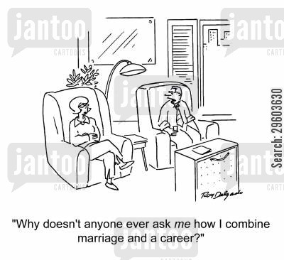 combined cartoon humor: 'Why doesn't anyone ever ask me how I combine marriage and a career?'