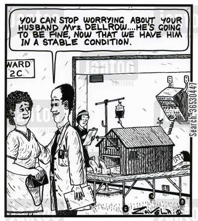 stable cartoon humor: 'You can stop worrying about your husband Mrs.Dellrow...He's going to be fine,now that we have him in a stable condition.'