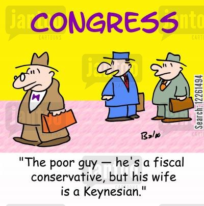 keynesian cartoon humor: CONGRESS, 'The poor guy -- he's a fiscal conservative, but his wife is a Keynesian.'