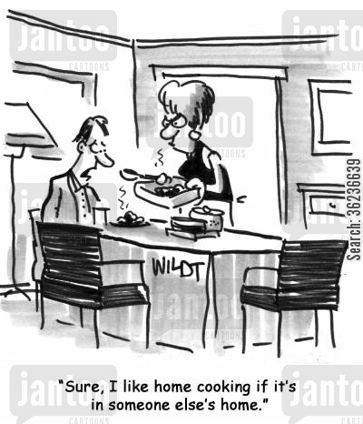 home cooked meal cartoon humor: 'I like home cooking if it's in someone else's home.'