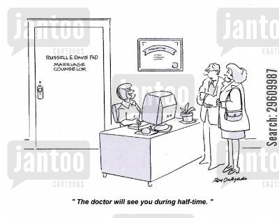 counsellor cartoon humor: 'The doctor will see you during half-time.'