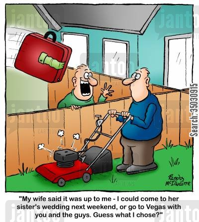 spouse cartoon humor: 'My wife said it was up to me - I could come to her sister's wedding, or go to Vegas with you and the guys. Guess what I chose?'