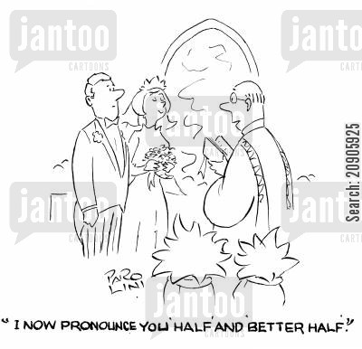 better half cartoon humor: 'I now pronounce you 'half' and 'better half'.'