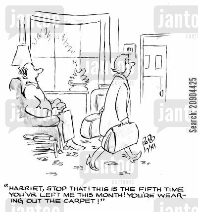 marriage troubles cartoon humor: 'Harriet, stop that! This is the fifth time you;'ve left me this month! You're wearing out the carpet!'