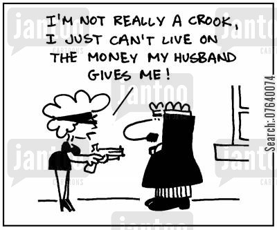 housekeeping cartoon humor: 'I'm not really a crook, I just can't live on the money my husband gives me.'