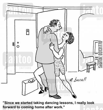 dance lessons cartoon humor: Since we started taking dancing lessons, I really look forward to coming home.