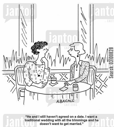 tie the knot cartoon humor: 'He and I still haven't agreed on a date. I want a traditional wedding with all the trimmings and he doesn't want to get married.'