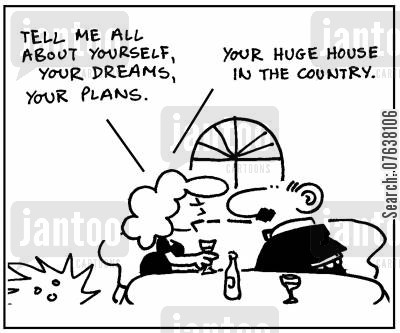 country mansions cartoon humor: 'Tell me about yourself, your dreams, your plans. Your big house in the country.'
