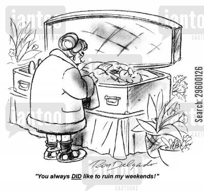 ceremony cartoon humor: You always DID like to ruin my weekends!