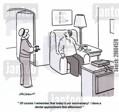 reminding cartoon humor: 'Of course I remember that today's our anniversary! I have a dental appointment this afternoon!'