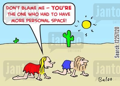 personal space cartoon humor: 'Don't blame me -- You're the one who had to have more personal space!'
