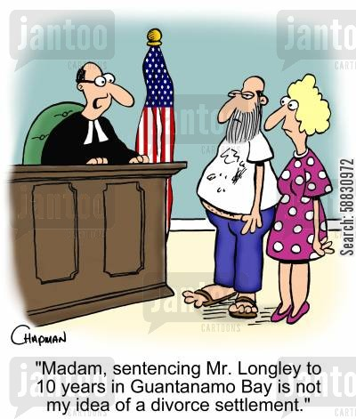 prison sentence cartoon humor: 'Madam, sentencing Mr. Longley to 10 years in Guantanamo Bay is not my idea of a divorce settlement.'