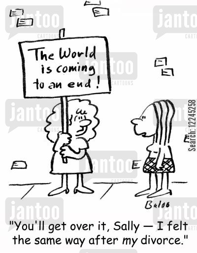 split upl cartoon humor: The world is coming to an end: 'You'll get over it -- I felt the same way after my divorce.'