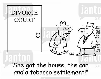 divorce courts cartoon humor: 'She got the house, the car, AND a tobacco settlement!'