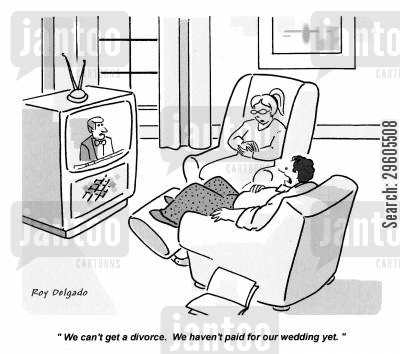 owing cartoon humor: 'We can't get a divorce. We haven't paid for our wedding yet.'