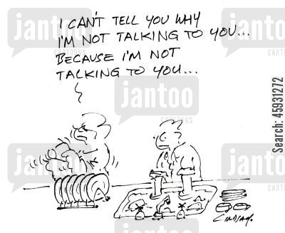 domestic life cartoon humor: I can't tell you why I'm not talking to you, because I'm not talking to you.