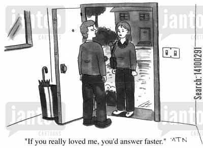 front doors cartoon humor: If you really loved me, you'd answer faster