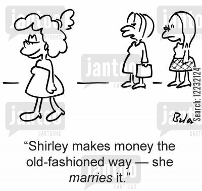 career woman cartoon humor: 'Shirley makes money the old-fashioned way — she marries it.'