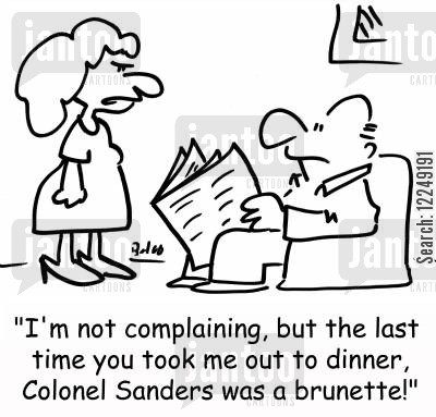 taking out cartoon humor: 'I'm not complaining, but the last time you took me out to dinner, Colonel Sanders was a brunette!'