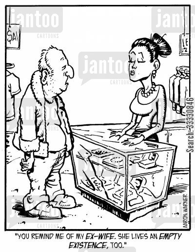 store assistant cartoon humor: 'You remind me of my ex-wife. She lives an empty existence, too.'