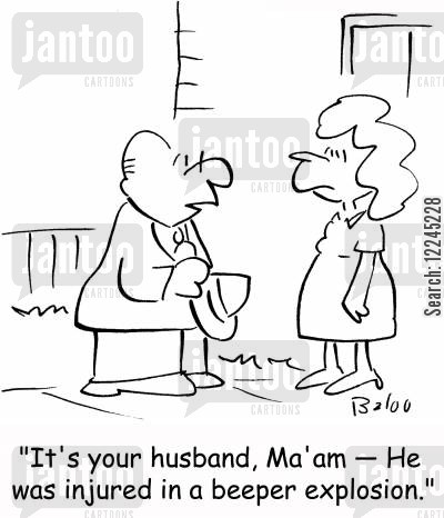 beeper cartoon humor: 'It's your husband, Ma'am -- He was injured in a beeper explosion.'