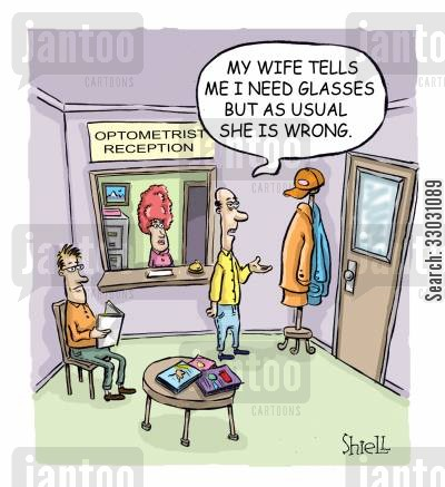 eyes cartoon humor: 'My wife tells me I need glasses but as usual she is wrong'