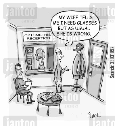 optometrists cartoon humor: 'My wife tells me I need glasses but as usual she is wrong'