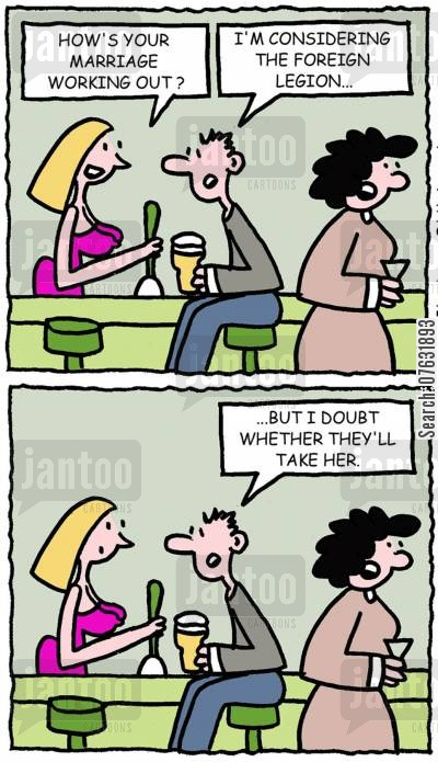 join up cartoon humor: How's your marriage working out? I'm considering the foreign legion...but I doubt whether they'll take her.