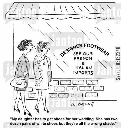 italian shoes cartoon humor: 'My daughter has to get shoes for her wedding. She has two dozen pairs of white shoes but they're all the wrong shade.'
