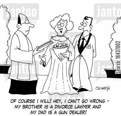 father in law cartoon humor: 'Of course I will! Hey, I can't go wrong - my brother is a divorce lawyer and my dad is a gun dealer!'
