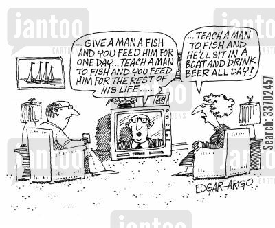 sea foods cartoon humor: 'Teach a man to fish and he'll sit in a boat and drink beer all day!'
