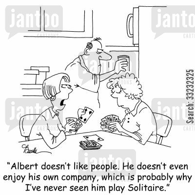 own company cartoon humor: 'Albert doesn't like people. he doesn't even enjoy his own company, which is probably why I've never sen him play Solitaire.'
