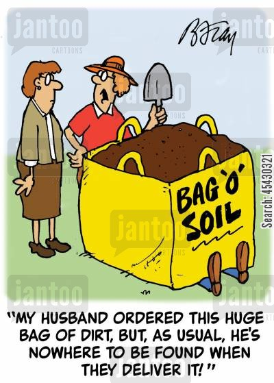 manure cartoon humor: 'My husband ordered this huge bag of dirt, but, as usual, he's nowhere to be found when they deliver it!'