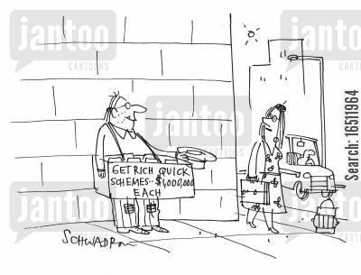 get-rich-quick scheme cartoon humor: 'Get rich quick schemes - $1,000,000 each.'