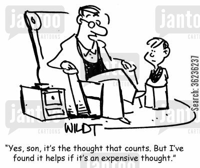 expensive gift cartoon humor: 'Yes, son, it's the thought that counts. But I've found it helps if it's an expensive thought.'