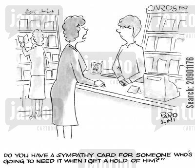 sympathy card cartoon humor: 'Do you have a sympathy who's going to need it when i get hold of him?'