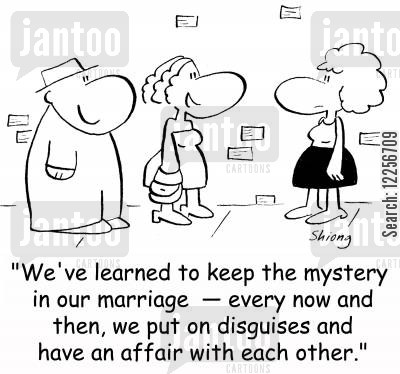 happy marriages cartoon humor: 'We've learned to keep the mystery in our marriage -- every now and then, we put on disguises and have an affair with each other.'