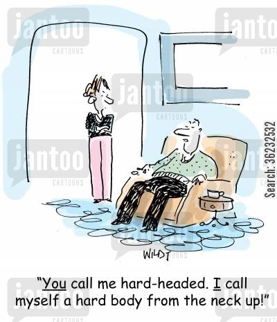 hard body cartoon humor: You call me hard-headed. I call myself a hard body from the neck up!