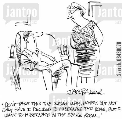 spare rooms cartoon humor: 'Don't take this the wrong way, Honey, but not only have I decided to hibernate this year, but I want to hibernate in the spare room...'