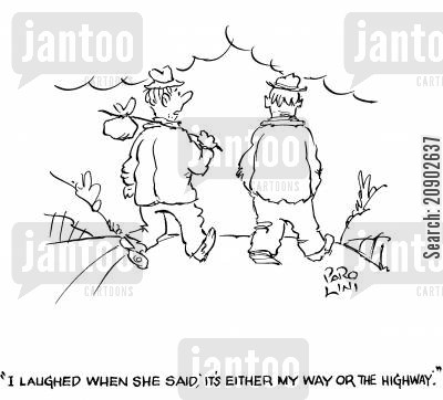 kicked out cartoon humor: 'I laughed when she said, 'It's either my way or the highway.'