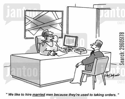 preferences cartoon humor: 'We like to hire married men because they're used to taking orders.'