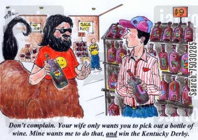 kentucky cartoon humor: 'Don't comlain. Your wife only wants you to pick out a bottle of wine. Mine wants me to do that, and win the Kentucky Derby.'